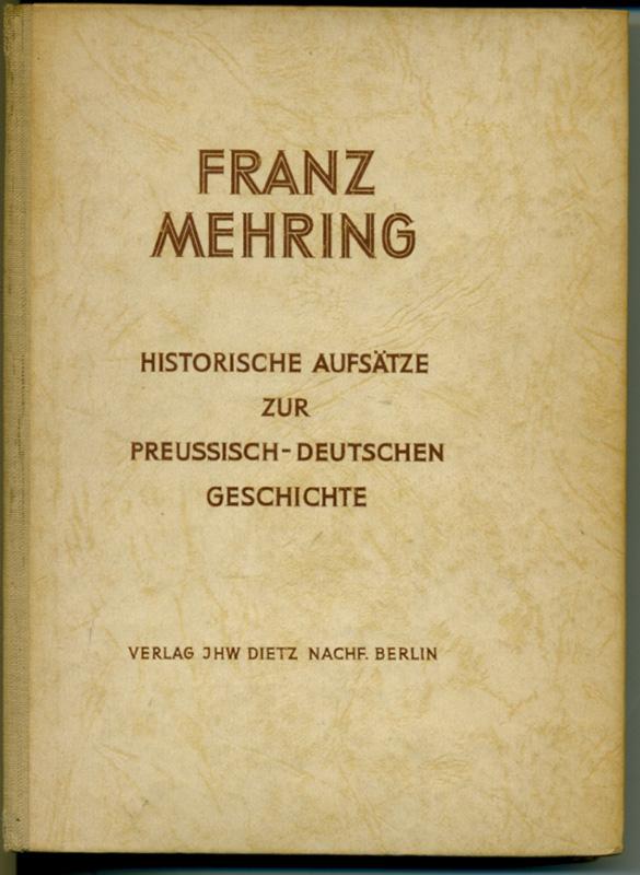 Historische Aufsätze zur Preußisch-Deutschen Geschichte. Sammelband zusammengestellt und herausgegeben anläßlich des 100. Geburtstages Franz Mehrings am 27. Februar 1946. 2. Aufl.,