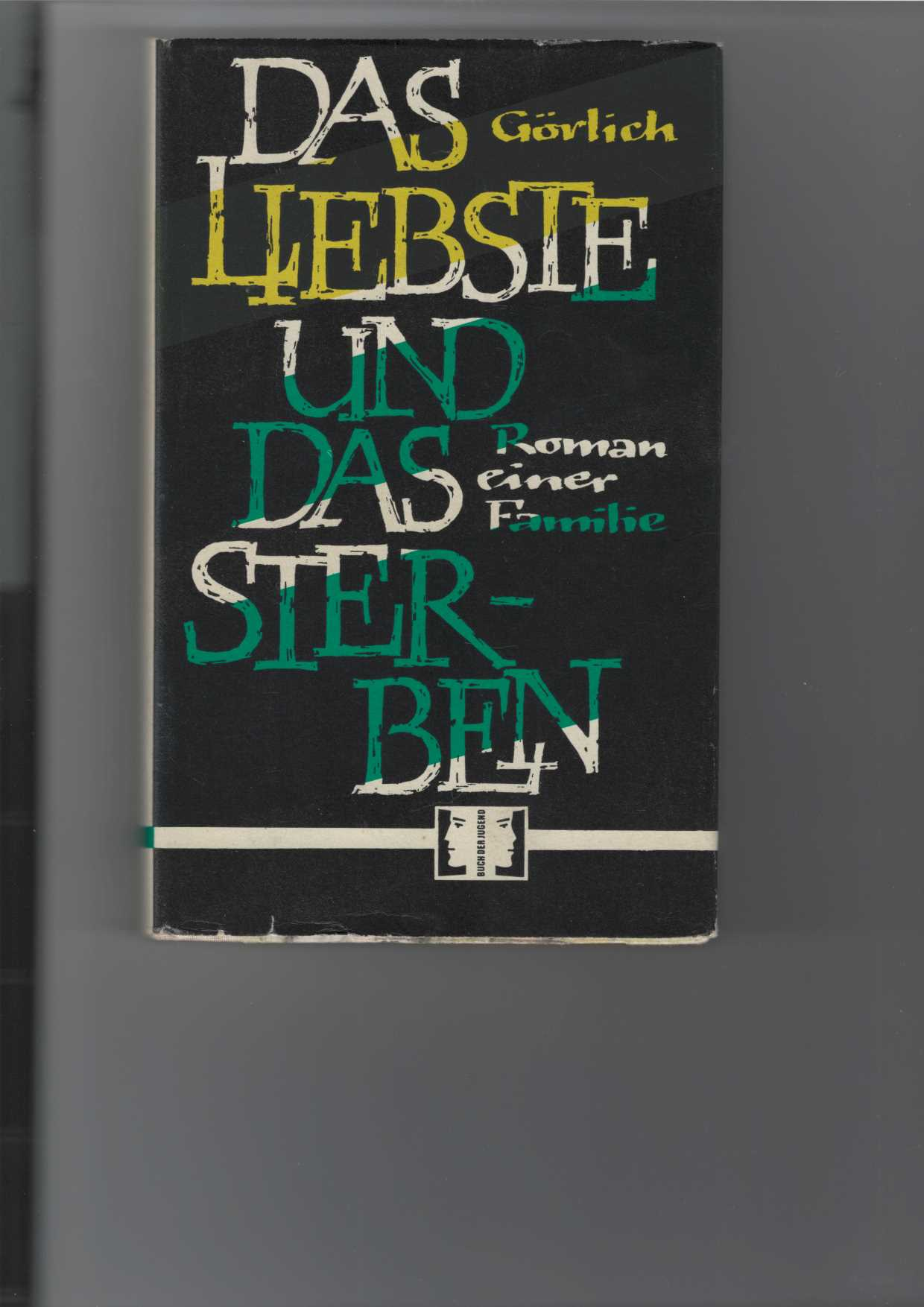 """Das Liebste und das Sterben. Roman einer Familie. """"Buch der Jugend""""."""