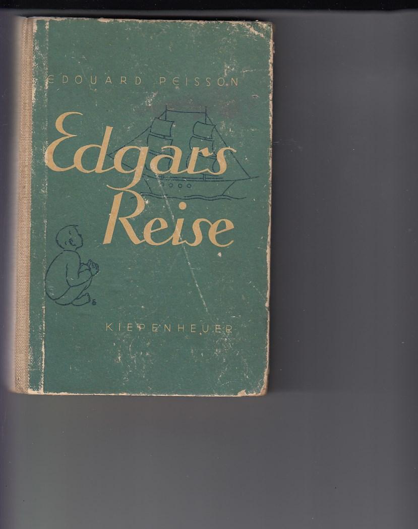 Peisson, Edouard: Edgars Reise. Roman. [Aus dem Französischen übertragen von Noa Elisabeth Kiepenheuer]. 11. bis 15. Tsd.,