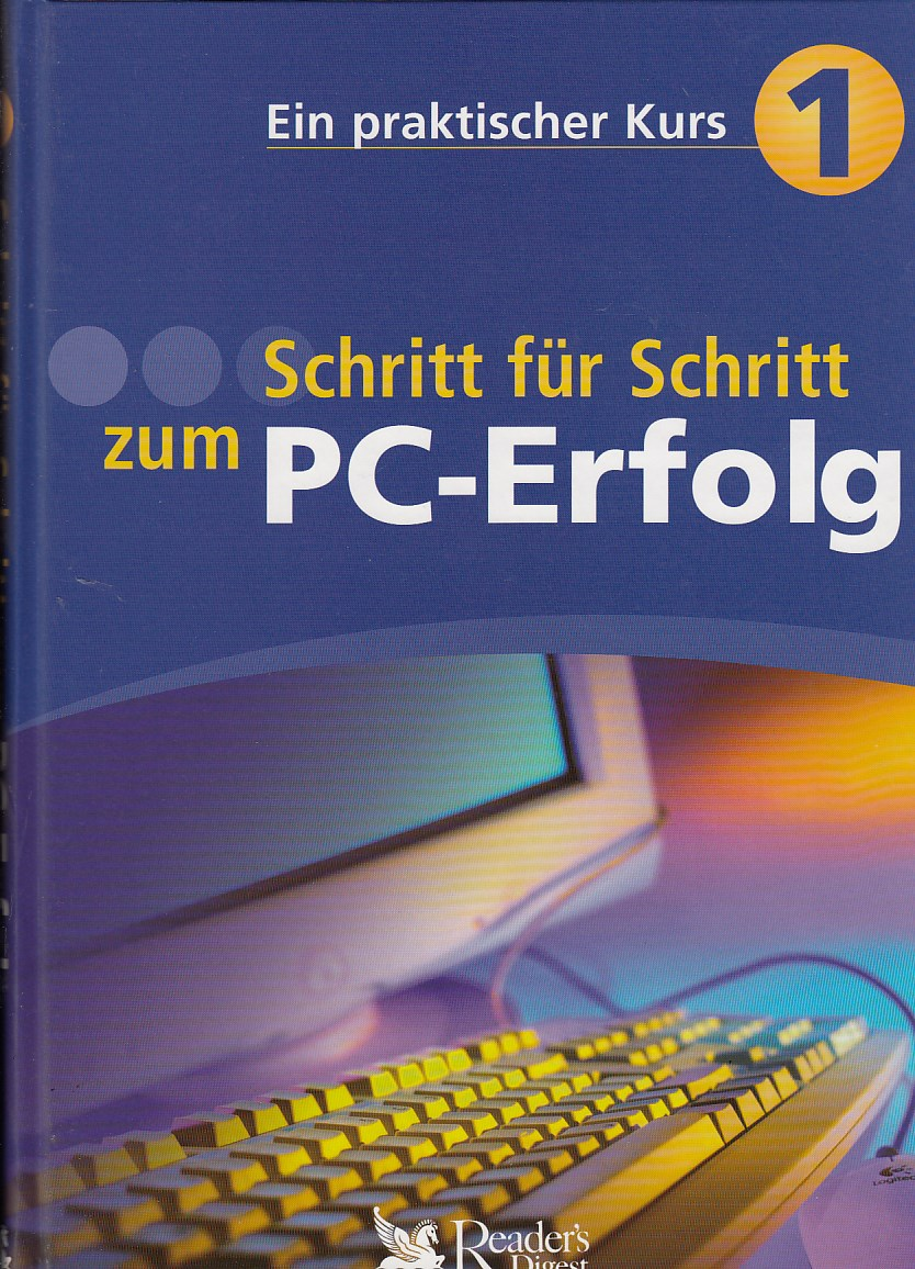 Schritt für Schritt zum PC-Erfolg. Ein praktischer Kurs 1,
