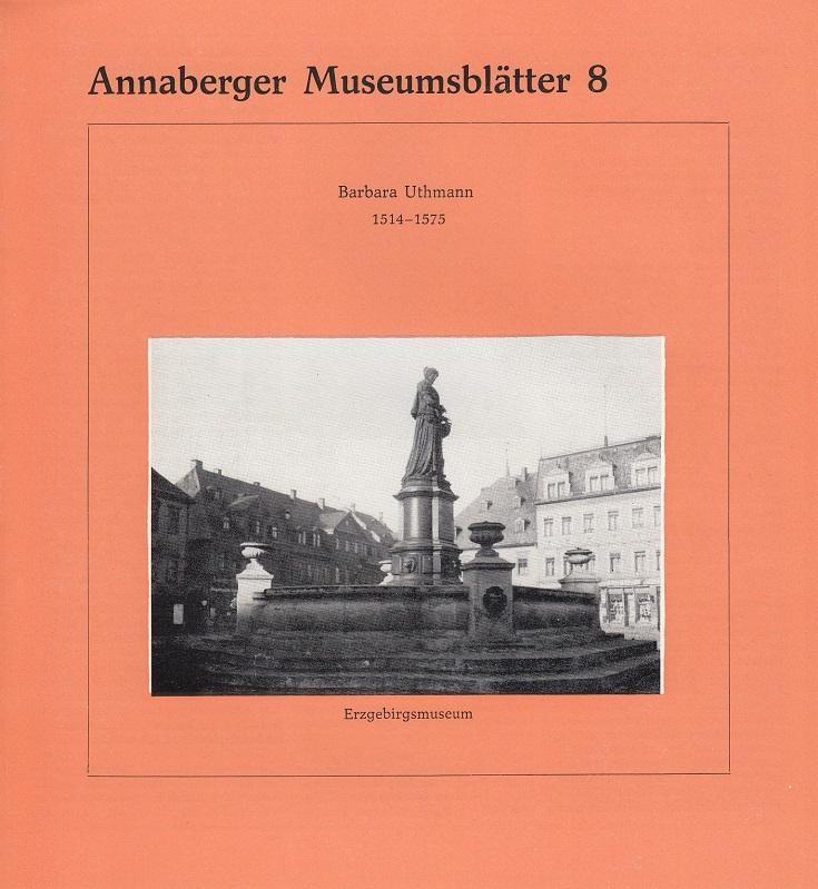 Annaberger Museumsblätter Nr. 8 : Barbara Uthmann 1514 - 1575. [1. Aufl., 2000 Stück],