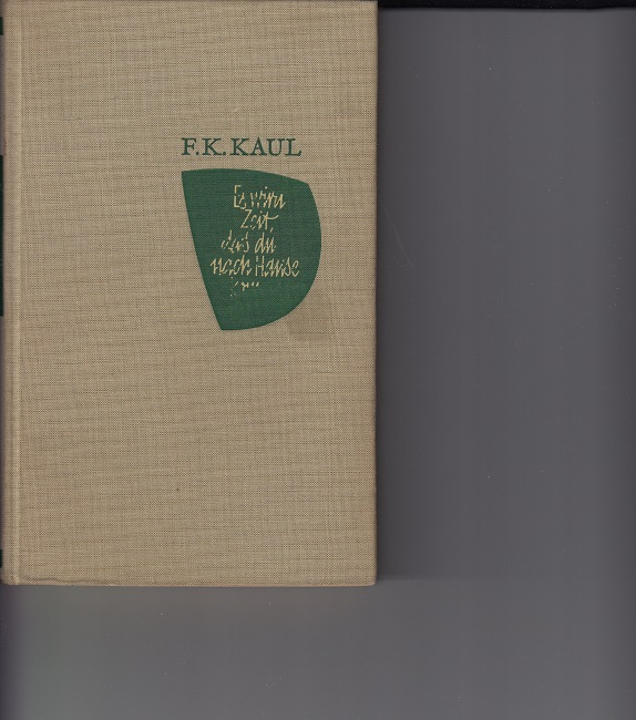 Kaul, Friedrich Karl: Es wird Zeit, daß du nach Hause kommst. Roman. Illustrationen von Klaus Poche. Sonderausgabe für die Kleine Hausbibliothek.