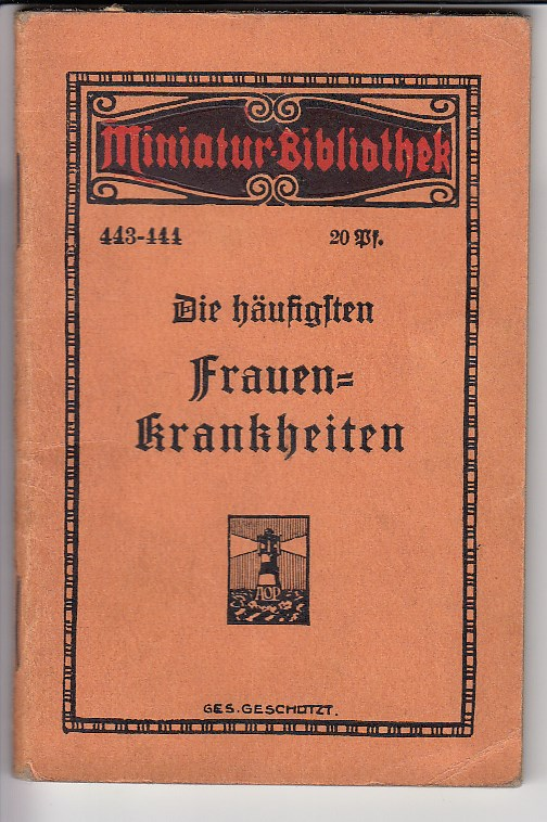Die häufigsten Frauenkrankheiten. Miniatur-Bibliothek Nr. 443 - 444.