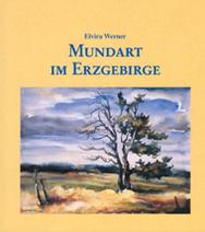 Mundart im Erzgebirge. Reihe Weiss - Grün, 17. Herausgeber: Sächsische Landesstelle für Volkskultur, Schneeberg/ Erzgebirge. Mit 154 Abbildungen.