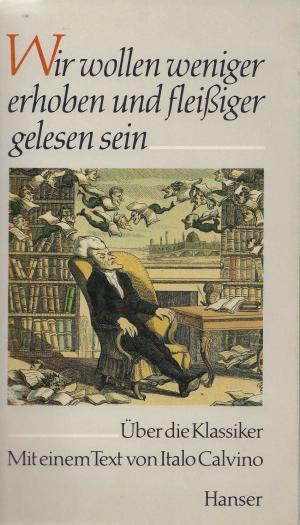Seelengrund, Hieronymus Jocosus: Wir wollen weniger erhoben und fleißiger gelesen sein. Über die Klassiker. Mit einem Text von Italo Calvino. Umschlag von Klaus Detjen,