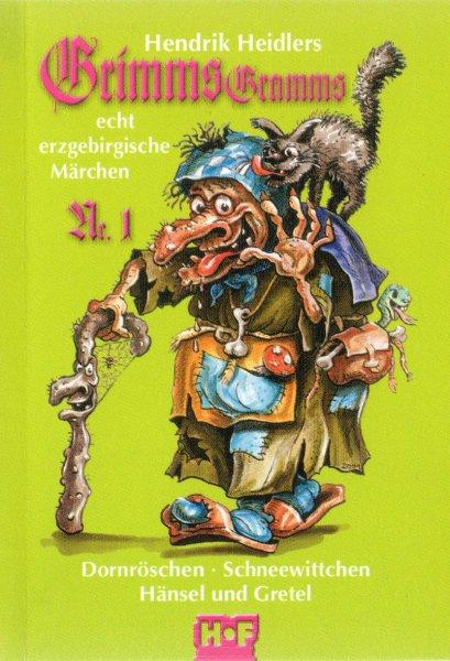 Heidler, Hendrik: Hendrik Heidlers Grimms Gramms Nr. 1. Echt erzgebirgische Märchen (für Erwachsene):