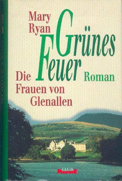 Grünes Feuer. Die Frauen von Glenallen. Roman, Aus dem Englischen übersetzt von Christine Strüh und Sonja Schuhmacher, Ungekürzte Lizenzausgabe, Club Premiere,
