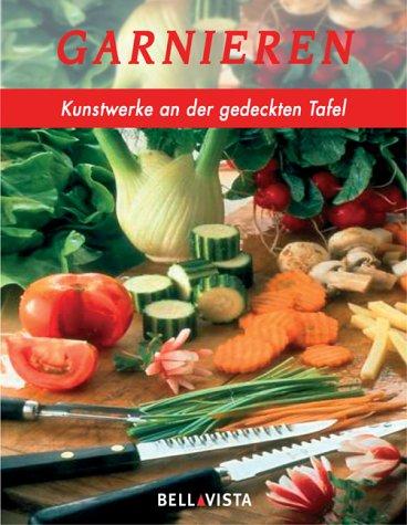 Garnieren - Kunstwerke an der gedeckten Tafel. Übersetzung aus dem Englischen: Dr. Jörg Meidenbauer Verlagsbüro, München.