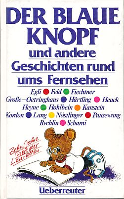 Der blaue Knopf und andere Geschichten rund ums Fernsehen. Herausgegeben von Heribert Beigel.