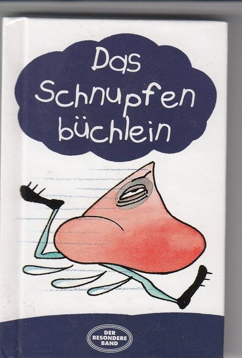 Das Schnupfenbüchlein. Ein Trostspender für Schnupfenzeiten. Mit Geschichten, Versen und 22 Vorschlägen für den Umgang mit Erkältungen von Körper und Seele. 2. Aufl.,