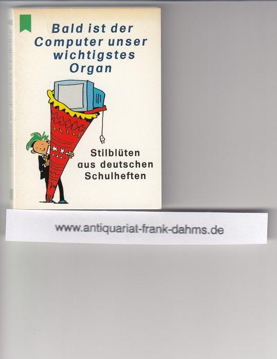 Bald ist der Computer unser wichtigstes Organ. Stilblüten aus deutschen Schulheften. Originalausgabe, 2. Aufl., Reihe: Heyne Mini Nr. 33/1632,