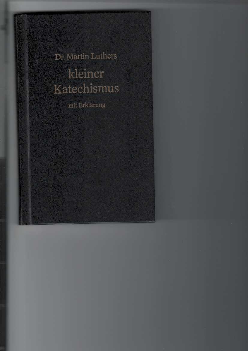 Dr. Martin Luthers kleiner Katechismus mit Erklärung. Vorwort von Helmut Korinth. 23. Aufl., (1120. - 1320. Tsd.),