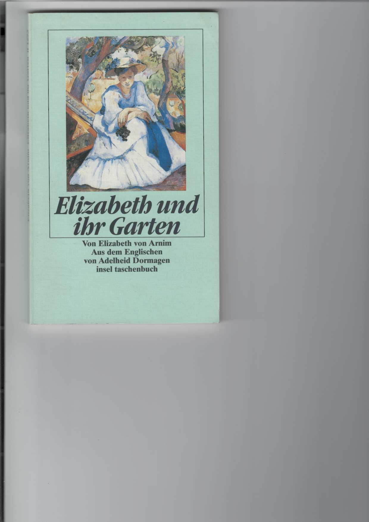 Elizabeth und ihr Garten. Roman. [Aus dem Englischen von Adelheid Dormagen]. insel taschenbuch 1293. 1. Aufl.,