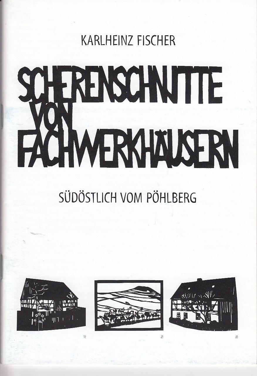 Fischer, Karlheinz: Scherenschnitte von Fachwerkhäusern. Südlich vom Pöhlberg. Hrsg.: Verein Kultur und Freizeit im Erzhammer e. V. anläßlich der Ausstellung