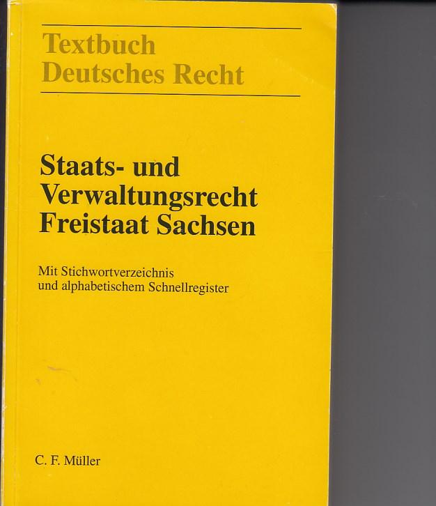 Staats- und Verwaltungsrecht Freistaat Sachsen. Stand: 1. August 1993 Mit Stichwortverzeichnis und alphabetischem Schnellregister.