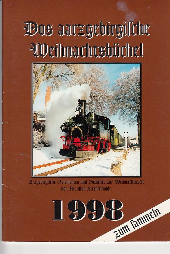 Dos aarzgebirgische Weihnachtsbüchel. 1998 Erzgebirgische Geschichten und Gedichte zur Weihnachtszeit von Manfred Blechschmidt. Hrsg.: Werbeagentur Uwe Höhlig, Stützengrün,