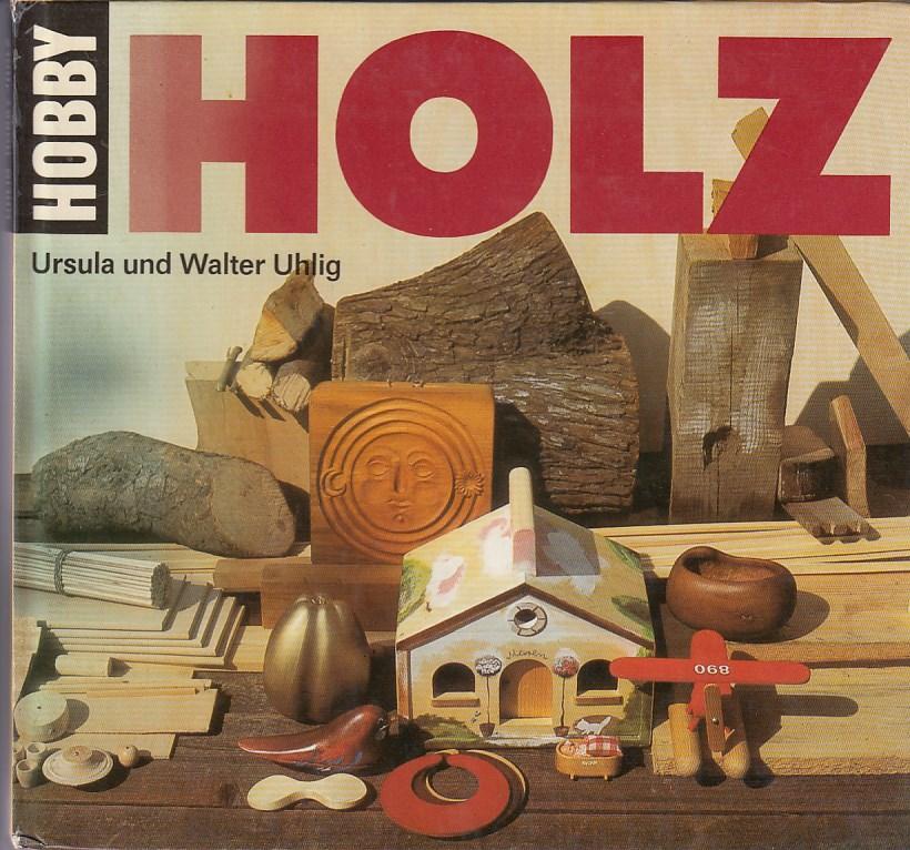 """Hobby Holz. Reihe: """"Hobby"""". Entwürfe, Anfertigungen, Zeichnungen und Fotos von Ursula und Walter Uhlig, 1. Aufl.,"""