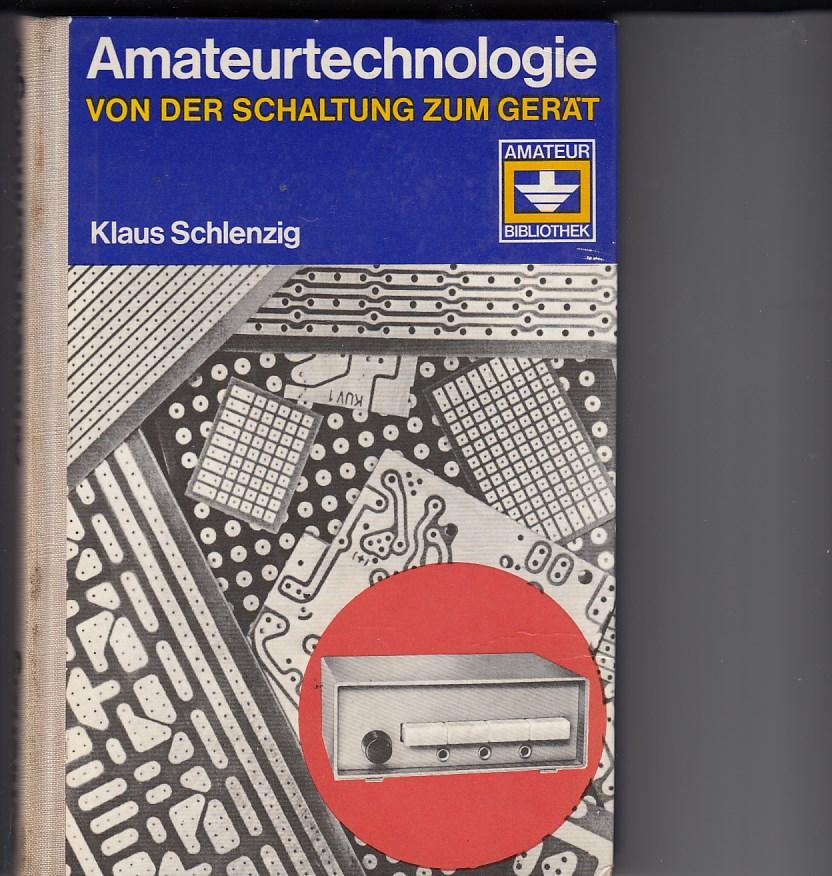 Amateurtechnologie. Von der Schaltung zum Gerät (mit 33 Gerätebeispielen), 1. Aufl., 1. - 20. Tsd.,