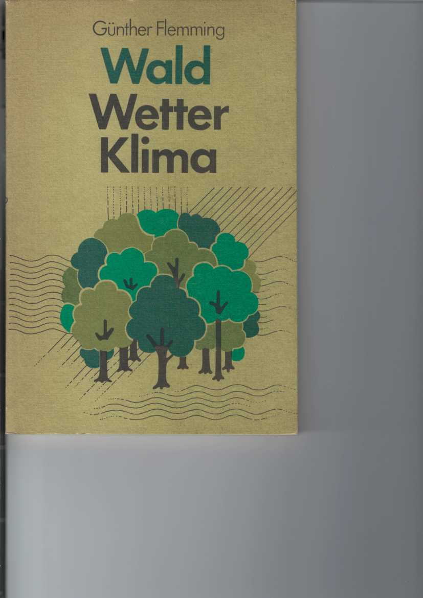 Wald - Wetter - Klima. Einführung in die Forstmeteorologie. 1. Aufl.,
