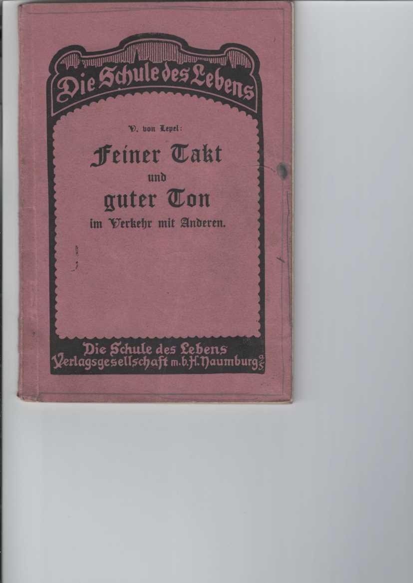 Lepel, V. von: Feiner Takt und guter Ton im Verkehr mit Anderen. Ratgeber. Nr. 16,