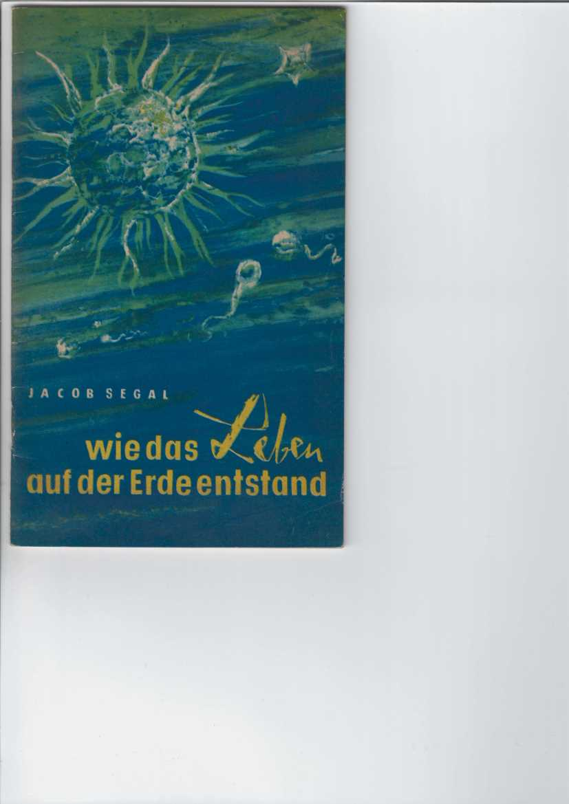 Wie das Leben auf der Erde entstand. Mit 9 Bildern. Bibliothek des Propagandisten. Dialektischer und historischer Materialismus, Heft 2. 2. Aufl., 21. - 70. Tsd.,