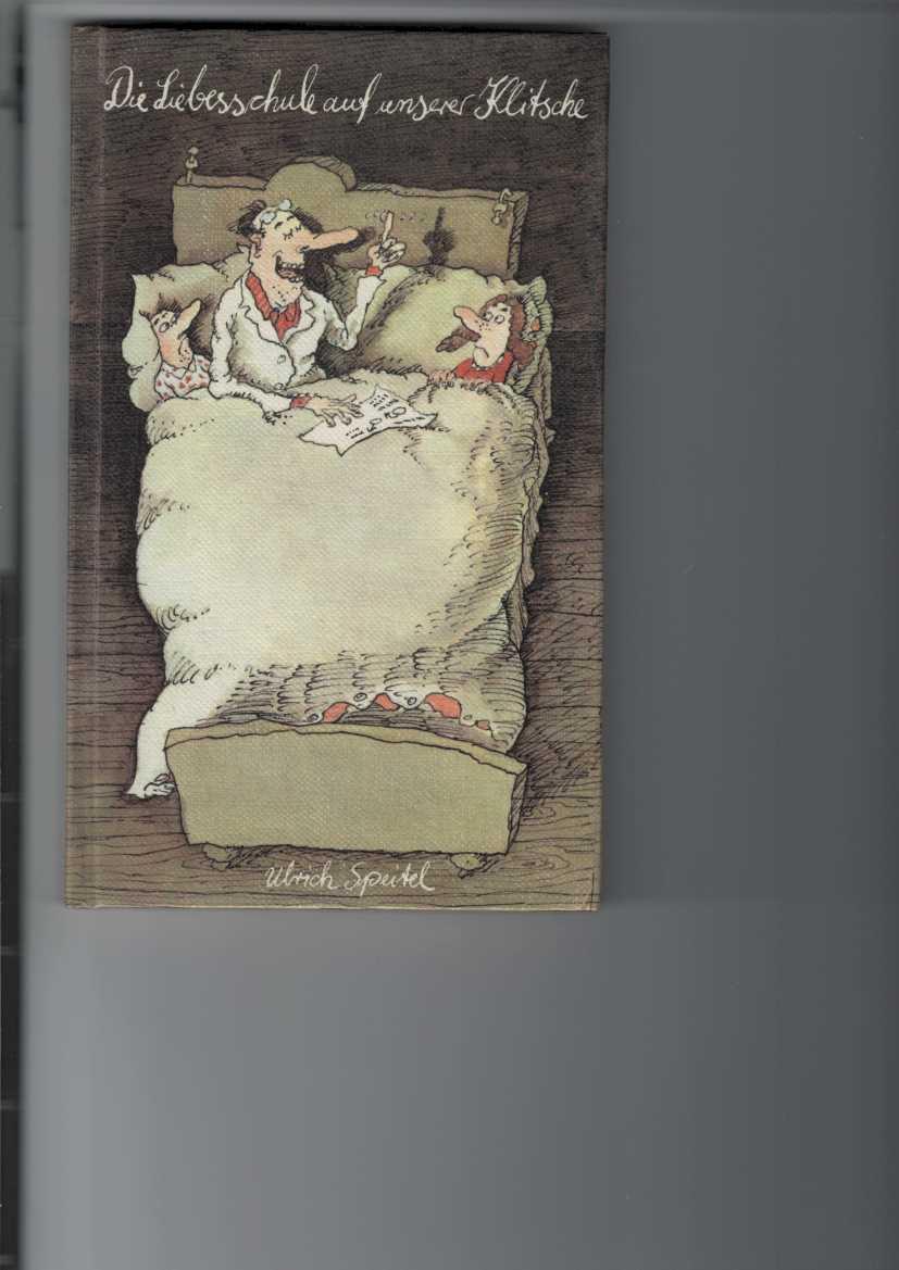 Speitel, Ulrich: Die Liebesschule auf unserer Klitsche. Geschichten. Illustrationen von Peter Bauer. 1. Aufl.,