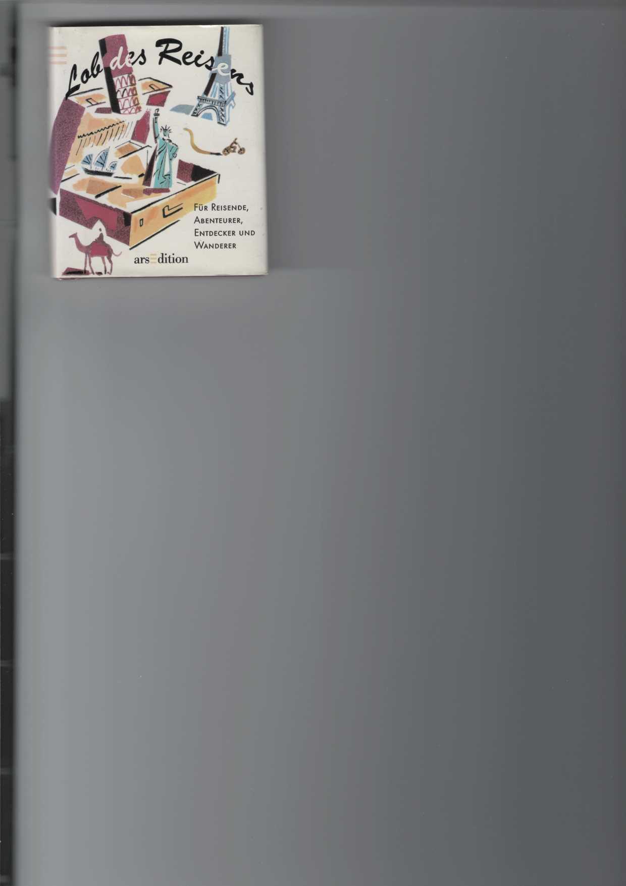 Lob des Reisens. Für Reisende, Abenteurer, Entdecker und Wanderer. Deutsche Textfassung: Gisela Schilling, Illustrationen: Sarah McMenemy, , Reihe: minilipri,