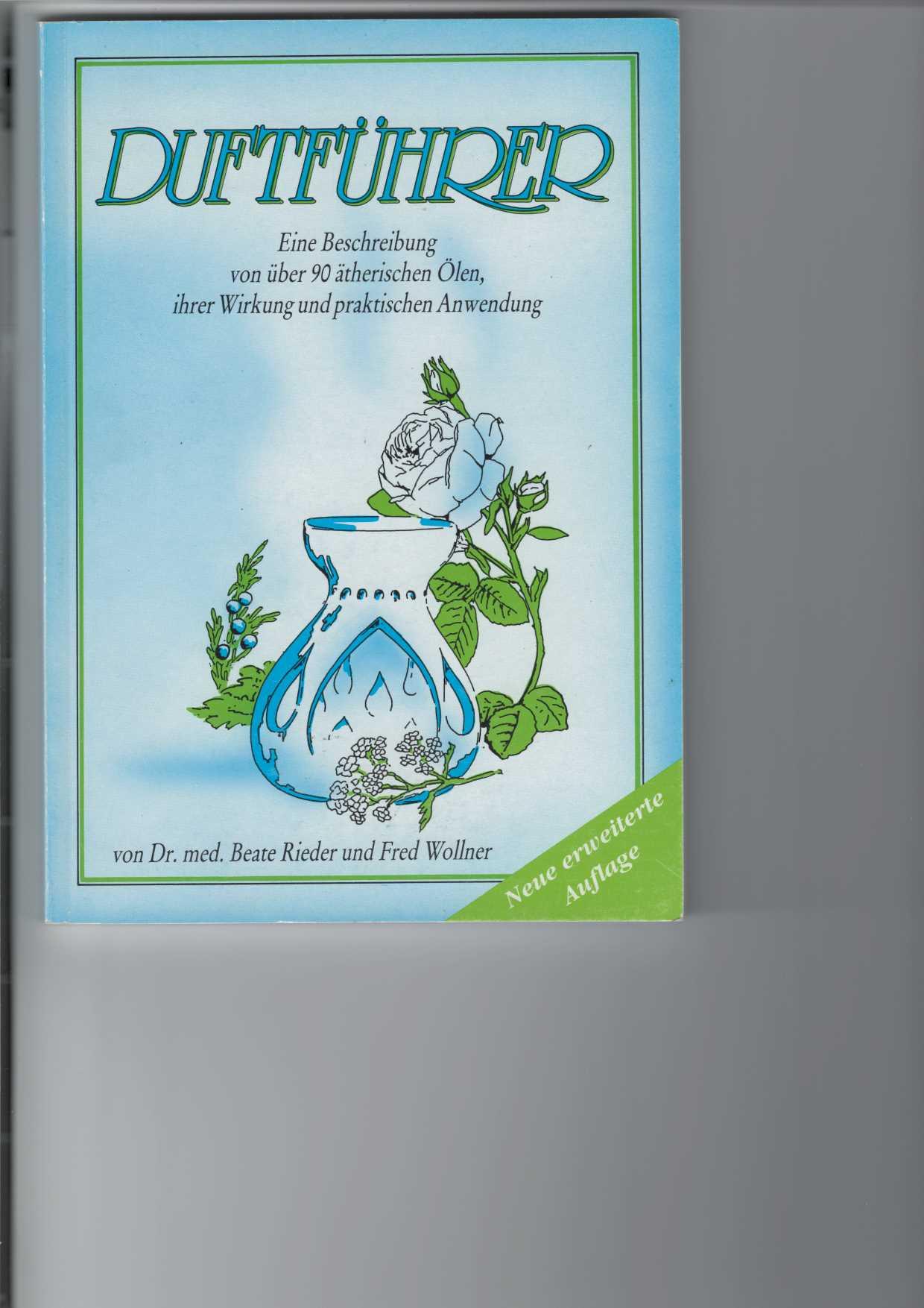 Duftführer. Eine Beschreibung von über 90 ätherischen Ölen, ihrer Wirkung und praktischen Anwendung. erweiterte Aufl.,