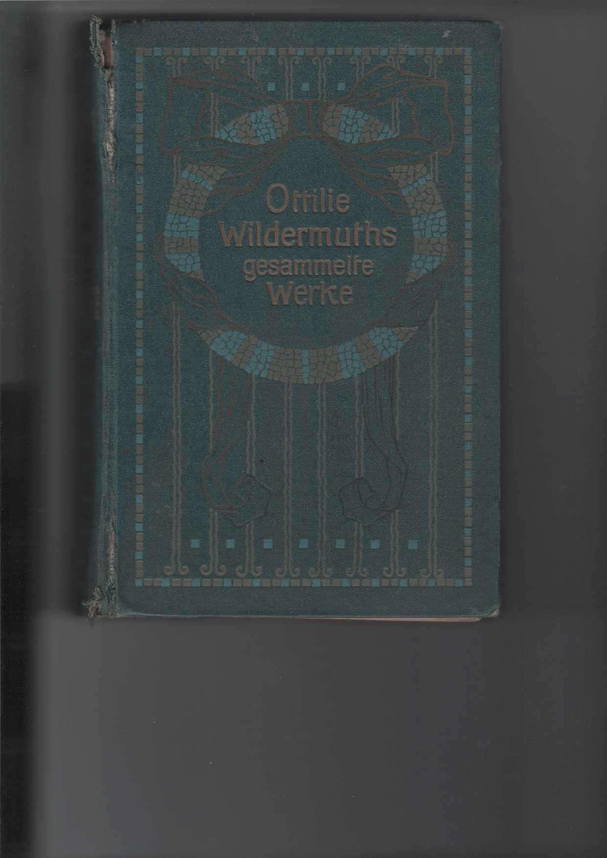 Ottilie Wildermuths gesammelte Werke : erster (1.) Band. Neue illustrierte Ausgabe in zwei Bänden. Herausgegeben von Ida Lackowitz. Nur Band I (1).