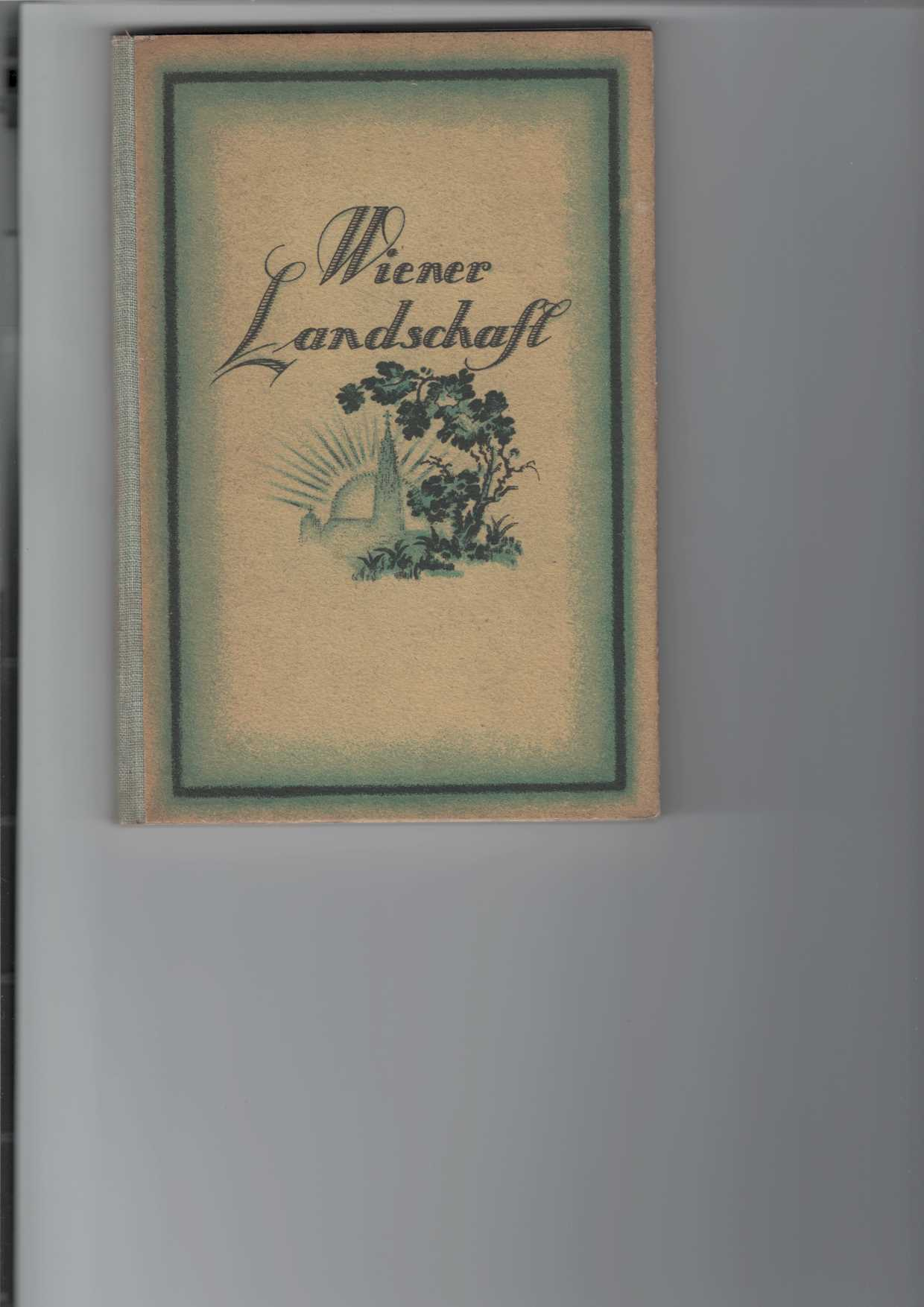 Weyrich, Edgar: Wien, geschildert von Künstlern der Feder und des Stiftes : Zweiter (2.) Teil: Wiener Landschaft (Wahrzeichen und Schönheiten). Ein Heimatbuch Schule und Haus dargeboten von Edgar Weyrich.