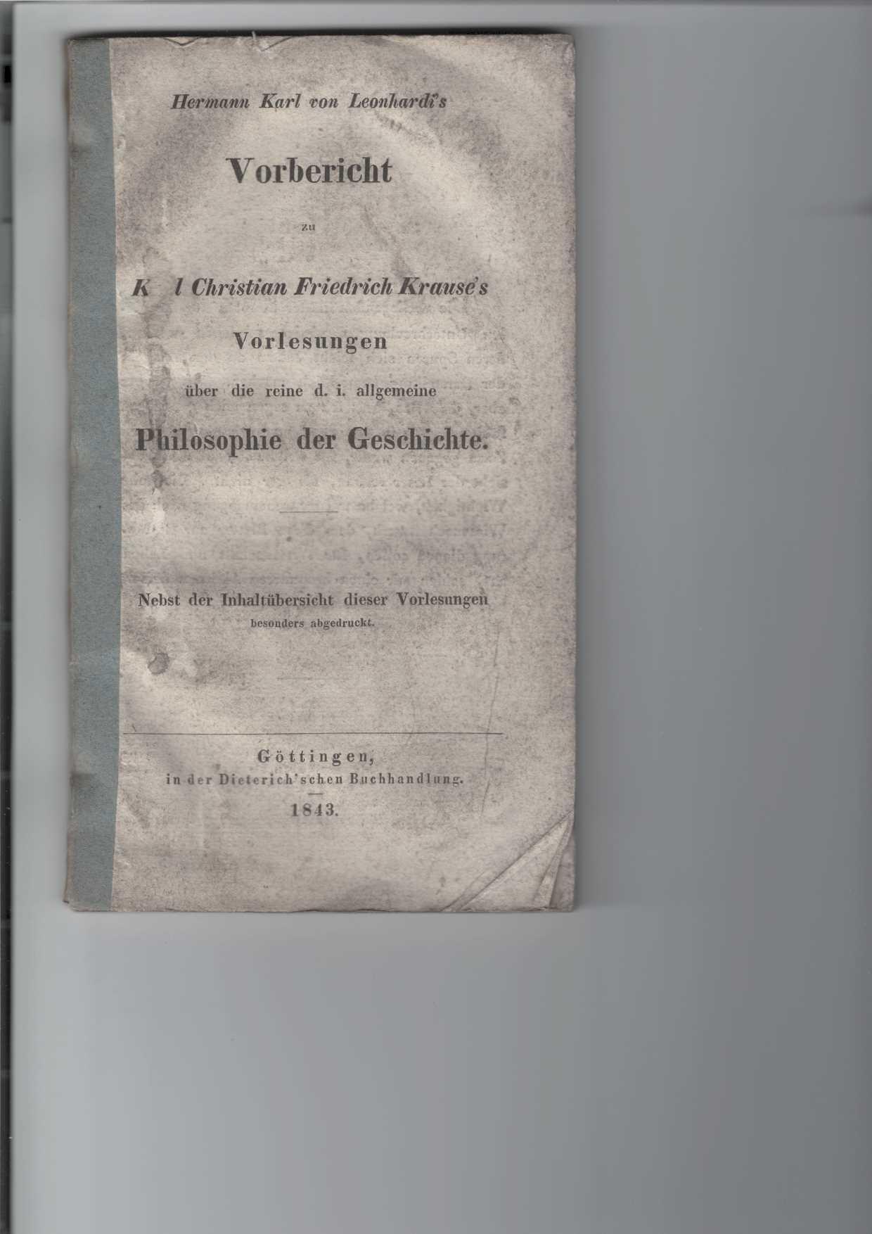 Vorbericht zu Karl Christian Friedrich Krause´s Vorlesungen über die reine d. i. allgemeine Philosophie der Geschichte. Nebst der Inhaltsübersicht dieser Vorlesungen besonders abgedruckt.