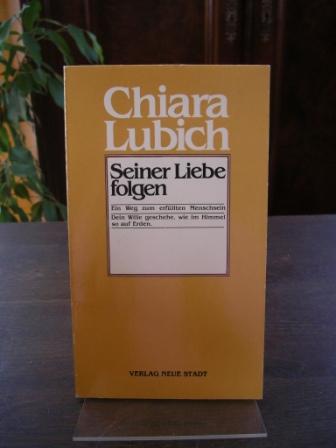 Seiner Liebe folgen. Ein Weg zum erfüllten Menschsein.  2. Auflage. - Lubich, Chiara