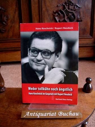 Weder tollkühn noch ängstlich. Hans Koschnick im Gespräch mit Rupert Neudeck.  1. Aufl. - Neudeck, Rupert und Hans Koschnick