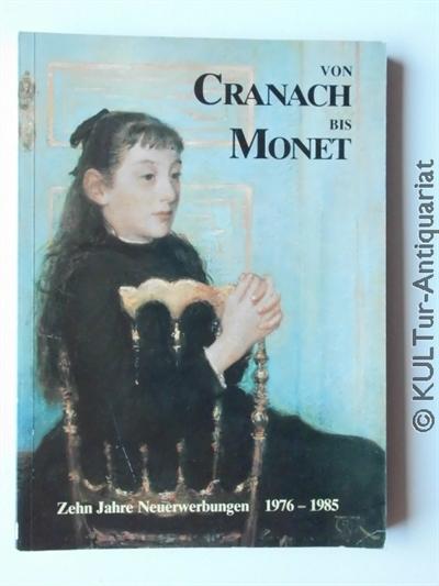 Von Cranach bis Monet. 10 Jahre Neuerwerbungen, 1976 - 1985. Niedersächs. Landesmuseum Hannover, Landesgalerie. [Hrsg.: Niedersächs. Landesmuseum Hannover] EA.