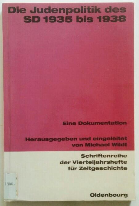 Die Judenpolitik des SD 1935 bis 1938 : eine Dokumentation. Schriftenreihe der Vierteljahrshefte für Zeitgeschichte.