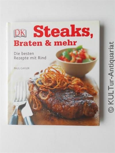 Steaks, Braten & mehr: Die besten Rezepte mit Rind. 1. Auflage, OPbd. in Foto-SU.