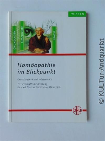 Homöopathie im Blickpunkt. Grundlagen Praxis Geschichte. Wissenschaftliche Beratung: Dr. med. R.Schüppel. Überarbeitete Auflage.