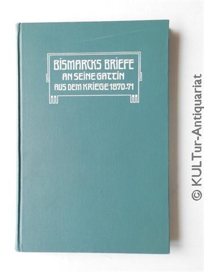 Bismarcks Briefe an seine Gattin aus dem Kriege 1870/71. 1. Auflage, weißgeprägtes grünes Leinen, marmorierter Schnitt rundum, Fraktura, Frontispiz, ein Brief / Faksimile im Anhang.