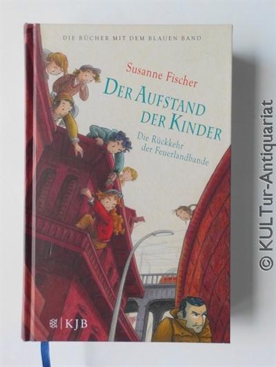 Der Aufstand der Kinder - Die Rückkehr der Feuerlandbande (Die Bücher mit dem blauen Band). 1. Auflage, farb. ill. OPbd., blaues Lesebändchen.