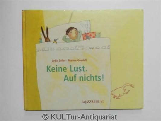 Zeller, Lydia und Marion Goedelt: Keine Lust. Auf nichts! k.A.