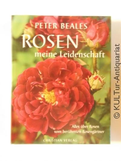 Rosen - meine Leidenschaft. Alles über Rosen vom berühmten Rosengärtner. Deutsche Ausgabe.