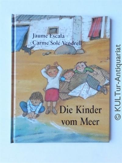 Escala, Jaume und Carme Solé Vendrell: Die Kinder vom Meer. Deutsche Ausgabe.