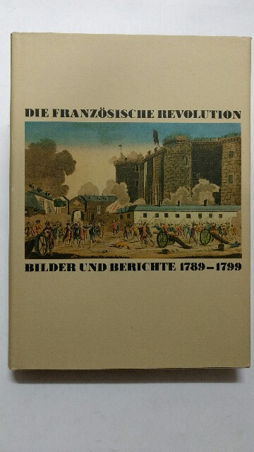 Die Französische Revolution. Bilder und Berichte 1789 - 1799. Lizenzausgabe.