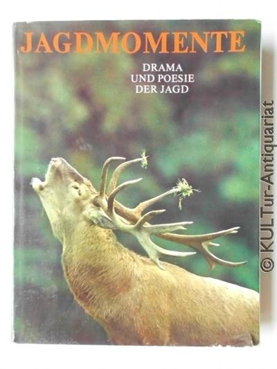 Jagdmomente. Drama und Poesie der Jagd. k.A.