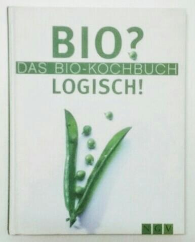Bio? Logisch! : das Bio-Kochbuch. k.A.