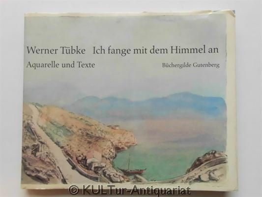 Ich fange mit dem Himmel an. Werner Tübke - Aquarelle und Texte. k.A.