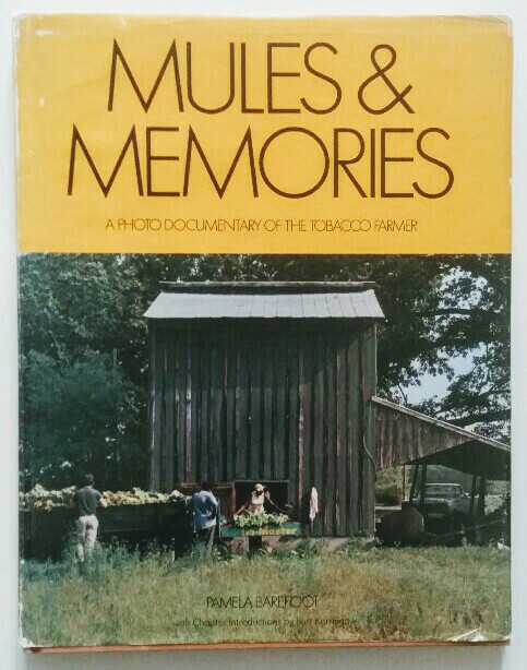 Barefoot, Pamela: Mules and Memories : A photo documentary of the tobacco farmer. k.A.