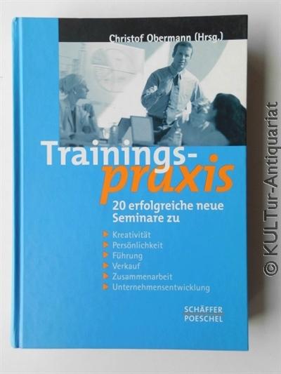 Obermann, Christof (Hrsg.): Trainingspraxis : 20 neue erfolgreiche Seminare zu Kreativität, Persönlichkeit, Führung, Verkauf, Zusammenarbeit, Unternehmensentwicklung. k.A.