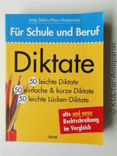 Diktate : 50 leichte Diktate, 50 einfache & kurze Diktate, 50 leichte Lücken-Diktate - alte und neue Rechtschreibung im Vergleich. Lizenzausgabe.