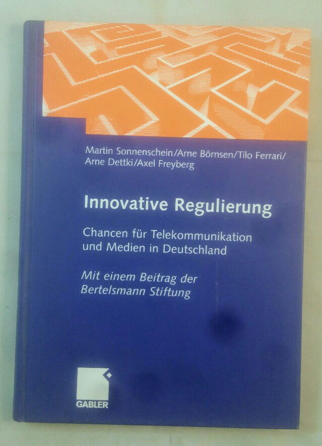 Sonnenschein, Martin, Arne Börnsen Tilo Ferrari u. a.: Innovative Regulierung : Chancen für Telekommunikation und Medien in Deutschland. 1. Aufl.